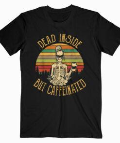 Vintage Dead Inside But Caffeinated Skeleton Flower T Shirt