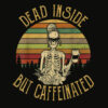 Vintage Dead Inside But Caffeinated Skeleton Flower T Shirt