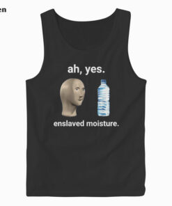 Ah Yes Enslaved Moisture Dank Meme Tank Top