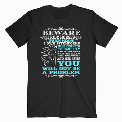 Beware I Ride Horses Funny Horse T Shirt