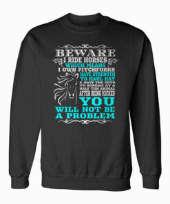 Beware I Ride Horses Funny Horse Sweatshirt