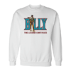 Billy The Legend Continues Billy The Kid Sweatshirt