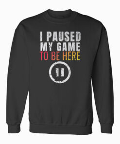 Christmas Hoodie I Paused My Game to be Here Funny Sarcastic Sweatshirt