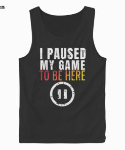 Christmas Hoodie I Paused My Game to be Here Funny Sarcastic Tank Top