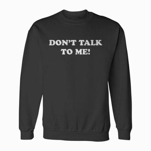 DONT TALK TO ME Funny Anti Social Introvert Sweatshirt