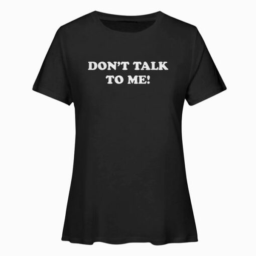 DONT TALK TO ME Funny Anti Social Introvert T Shirt