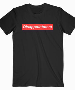Disappointment T Shirt