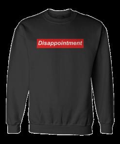 Disappointment Sweatshirt
