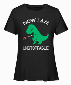 Now Im Unstoppable Funny T Rex Dinosaur T Shirt