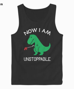 Now I'm Unstoppable - Funny T-Rex Dinosaur Tank Top