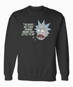 Rick and Morty Your Opinion means Very Little Sweatshirt