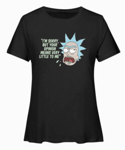 Rick and Morty Your Opinion means Very Little T Shirt