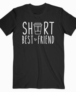 Short Best Friend Quote Friendship Gift For 2 Matching BFF T Shirt
