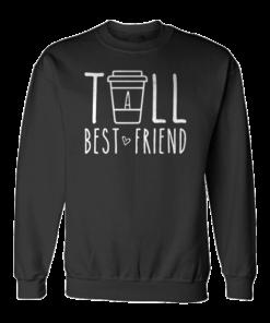 Tall Best Friend Quote Friendship Gift For 2 Cute Bestie BFF Sweatshirt