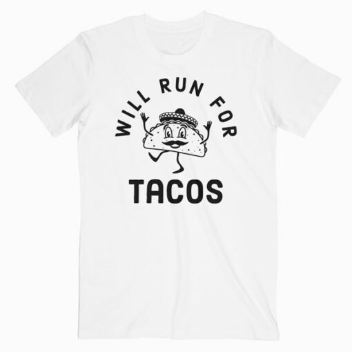 Will Run For Tacos Funny T Shirt