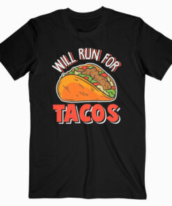 Will Run For Tacos T Shirts