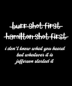 Alexander Hamilton Unique & Funny Burr Shot First