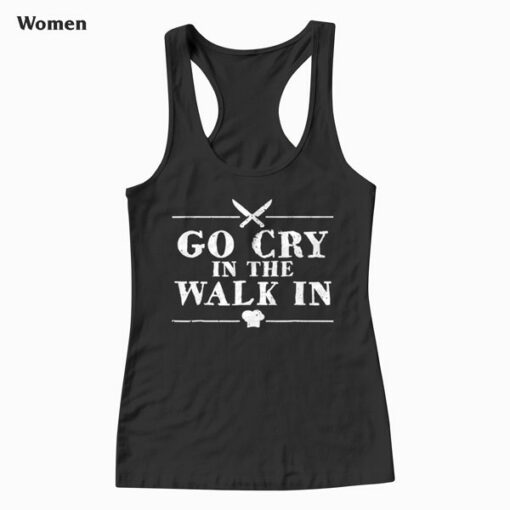 Go Cry In The Walk In Funny Chef Tank Top