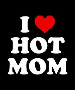 I Love Hot Moms Funny DP