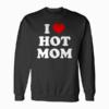 I Love Hot Moms Funny Sweatshirt