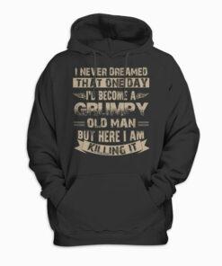 I'd Become A Grumpy Old Man Grumpy Hoodie