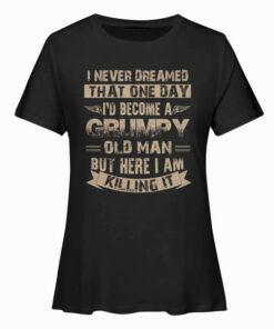 I'd Become A Grumpy Old Man Grumpy T Shirt