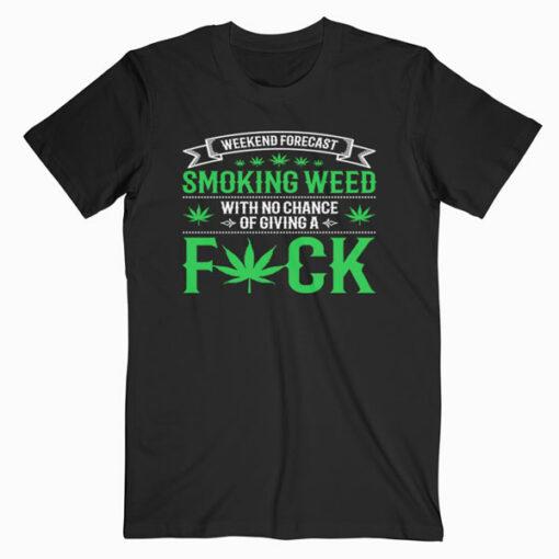 Marijuana Smoking Weed Weekend Forecast Design T Shirt