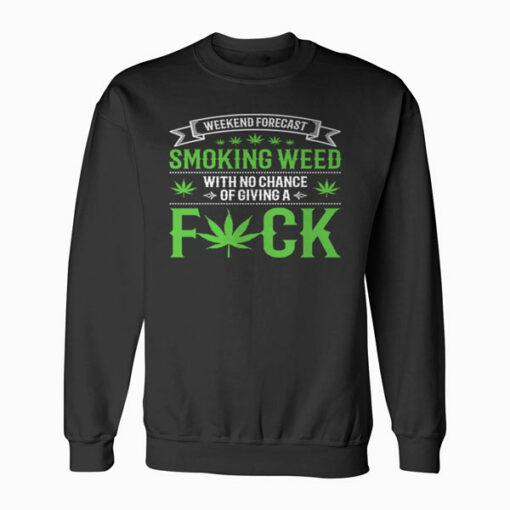 Marijuana Smoking Weed Weekend Forecast Design Sweatshirt