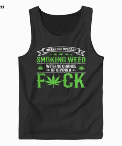 Marijuana Smoking Weed Weekend Forecast Design Tank Top