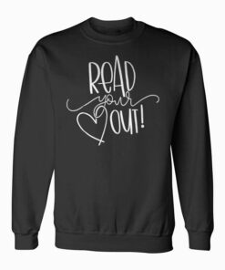 Read Your Heart Out Funny Book Lovers Sweatshirt