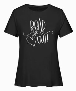 Read Your Heart Out Funny Book Lovers T Shirt