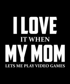 I love my mom Funny sarcástico video juegos regalo T Shirt