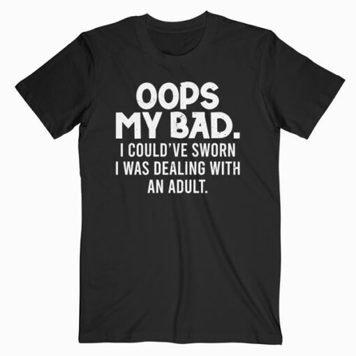 Oops My Bad Quote T Shirt