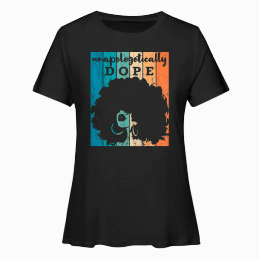 Unapologetically Dope Black Afro Tee Black History Feb Gift T-Shirt
