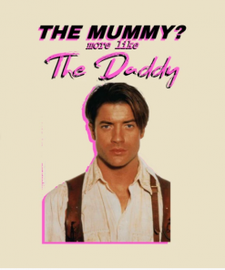 Brendan Fraser - The Mummy? More Like the Daddy T-Shirt