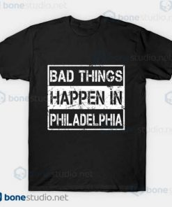 Bad Things Happen In Philadelphia T Shirt Black