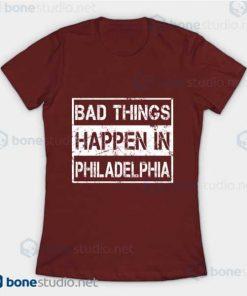 Bad Things Happen In Philadelphia T Shirt Maroon