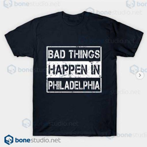 Bad Things Happen In Philadelphia T Shirt Navy