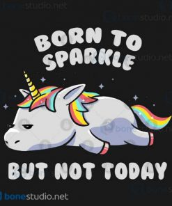 Born To Sparkle But Not Today Lazy Unicorn T-Shirt