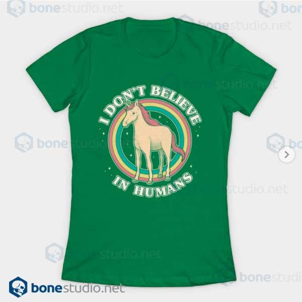 I Dont Believe In Human Unicorn T-Shirt Green