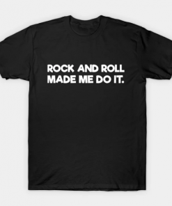 Rock And Roll Made Me Do It T-Shirt black for men