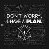 Don't Worry i Have A Plan black design