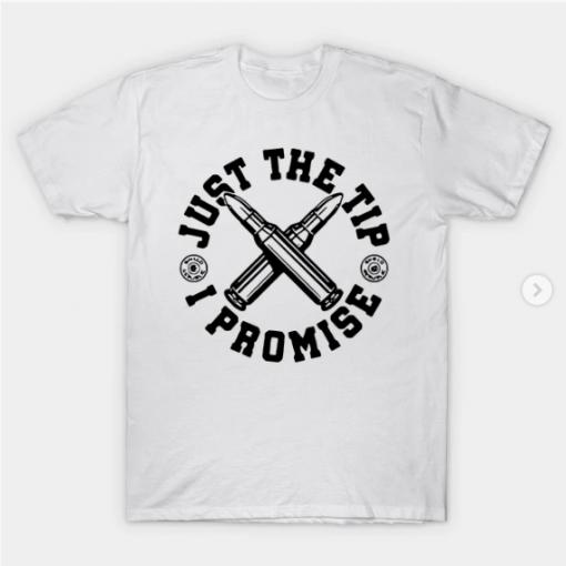 Just The Tip I Promise T-Shirt white for men