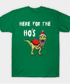 T-Rex Here For The Ho's Christmas Gift T-Shirt kelly for men