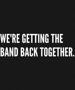 Getting The Band Back Together T-Shirt black design